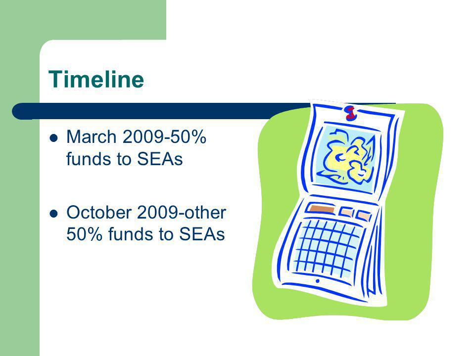 Timeline March 2009-50% funds to SEAs October 2009-other 50% funds to SEAs