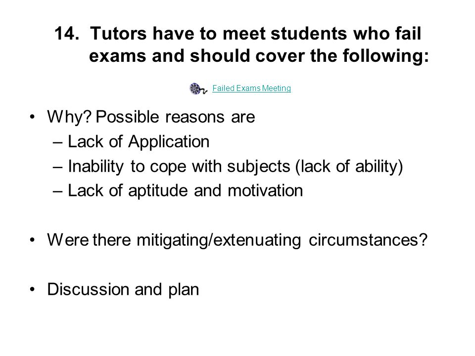 14. Tutors have to meet students who fail exams and should cover the following: Why.
