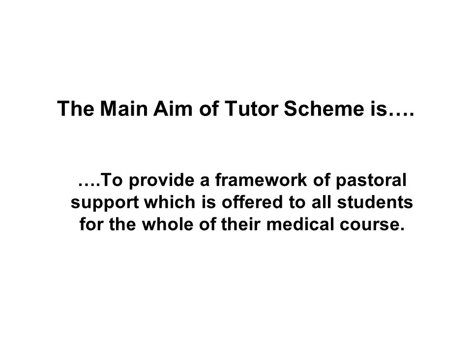 The Main Aim of Tutor Scheme is….