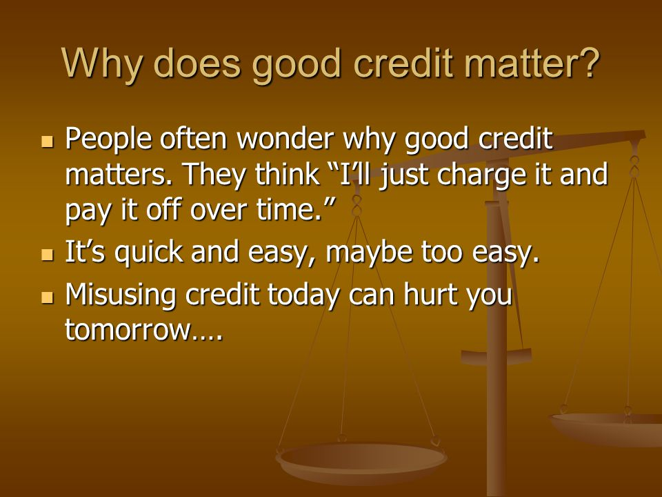 Why does good credit matter. People often wonder why good credit matters.