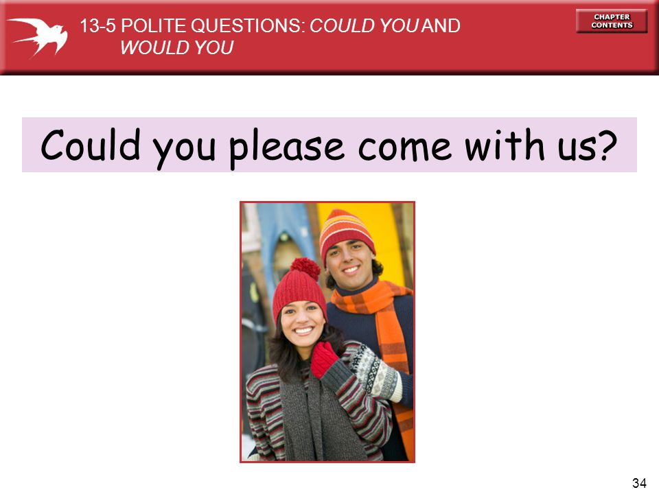 34 Could you please come with us? 13-5 POLITE QUESTIONS: COULD YOU AND WOULD YOU