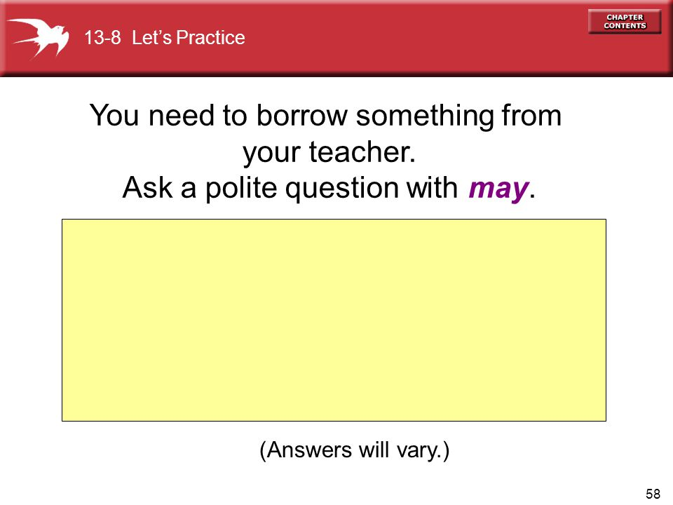 58 13-8 Let's Practice You need to borrow something from your teacher. Ask a polite question with may. (Answers will vary.)