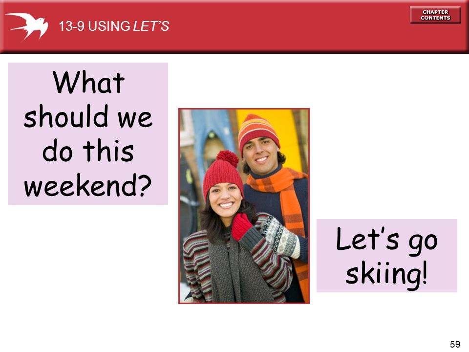 59 What should we do this weekend? 13-9 USING LET'S Let's go skiing!