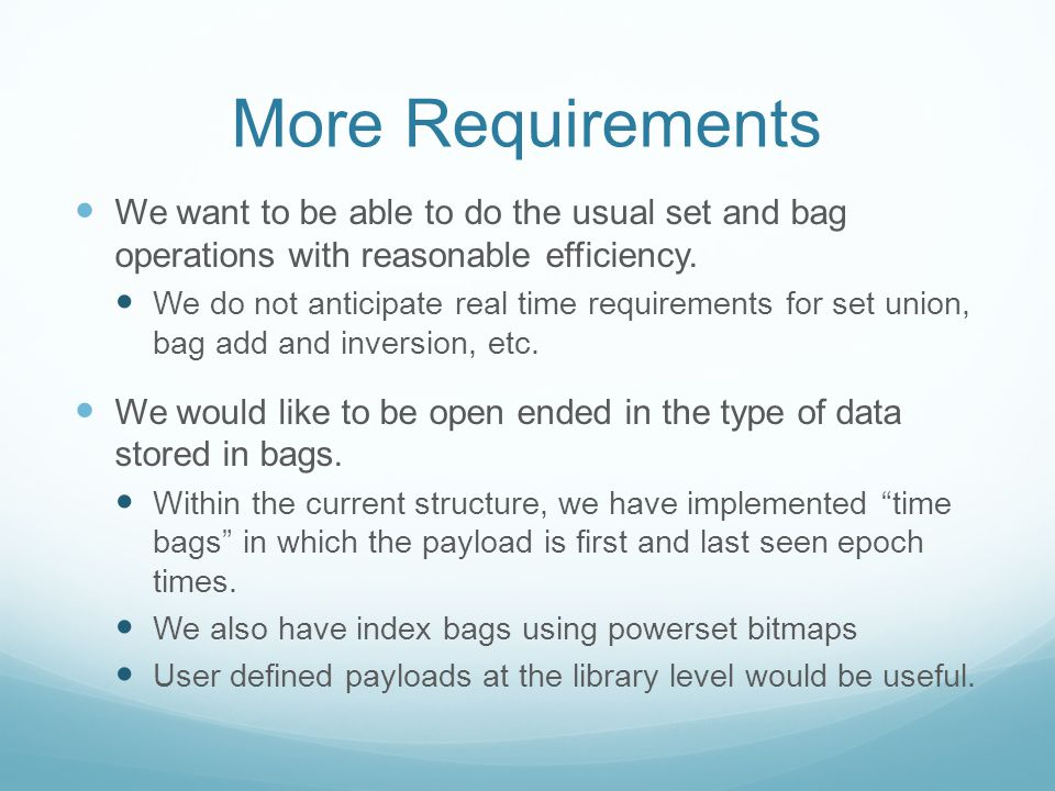 More Requirements We want to be able to do the usual set and bag operations with reasonable efficiency.
