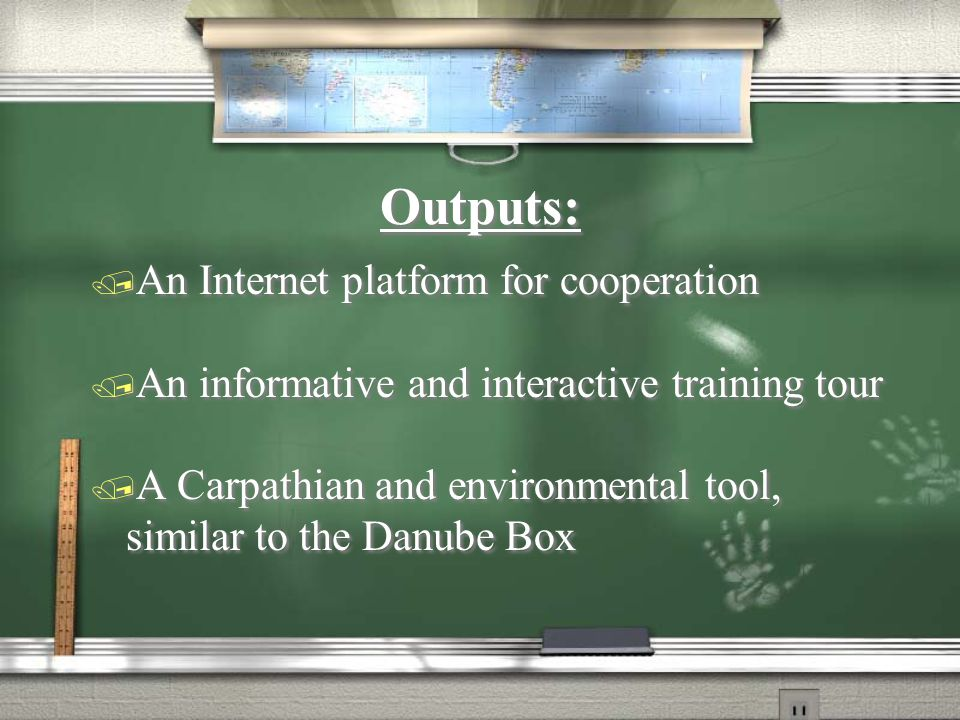 Outcomes:Outcomes:  A strategy for interactive Carpathian environmental education program  Better communication and coordination among the Carpathian countries on eco-education  Schools equipped with eco-educational materials and teachers trained in using them  Better awareness of the mobility-related environmental issues  Better awareness in the countries about the Carpathian environmental/mountain issues  A strategy for interactive Carpathian environmental education program  Better communication and coordination among the Carpathian countries on eco-education  Schools equipped with eco-educational materials and teachers trained in using them  Better awareness of the mobility-related environmental issues  Better awareness in the countries about the Carpathian environmental/mountain issues