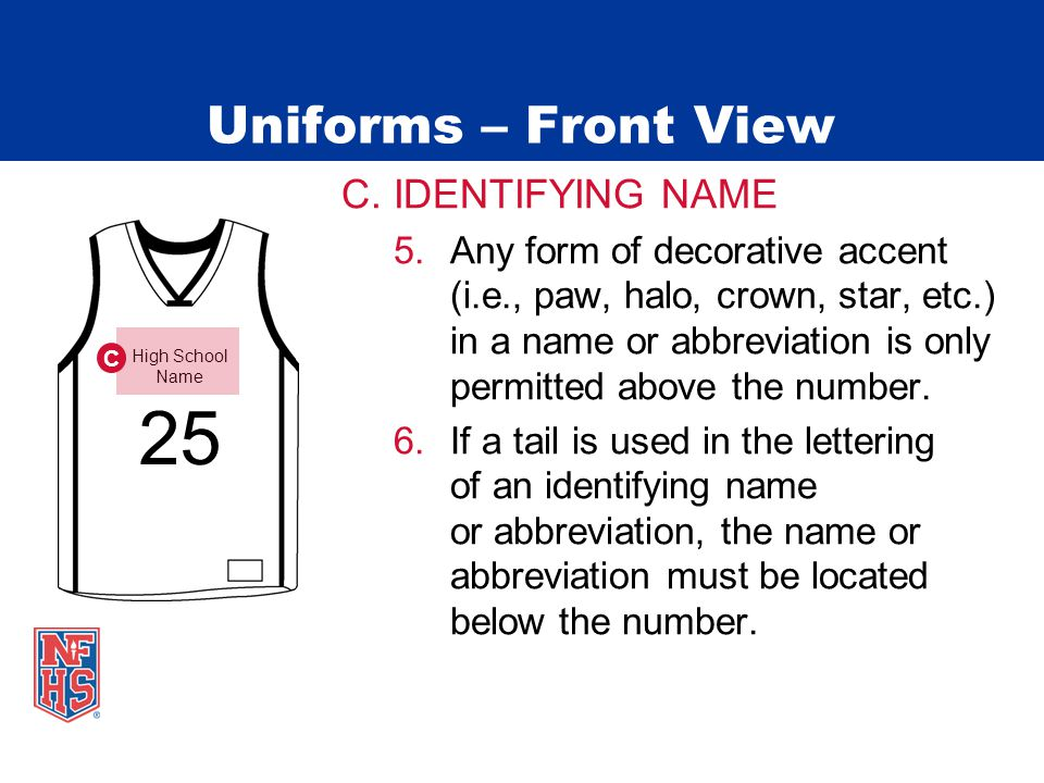 Uniforms – Front View C. IDENTIFYING NAME 5.Any form of decorative accent (i.e., paw, halo, crown, star, etc.) in a name or abbreviation is only permi
