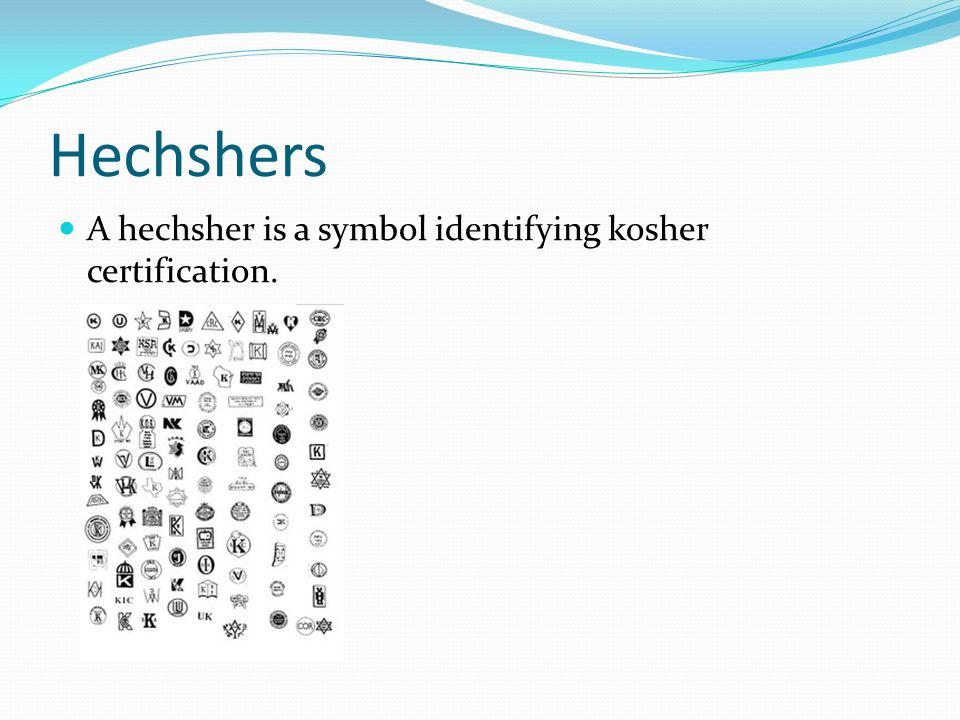 Hechshers A hechsher is a symbol identifying kosher certification.