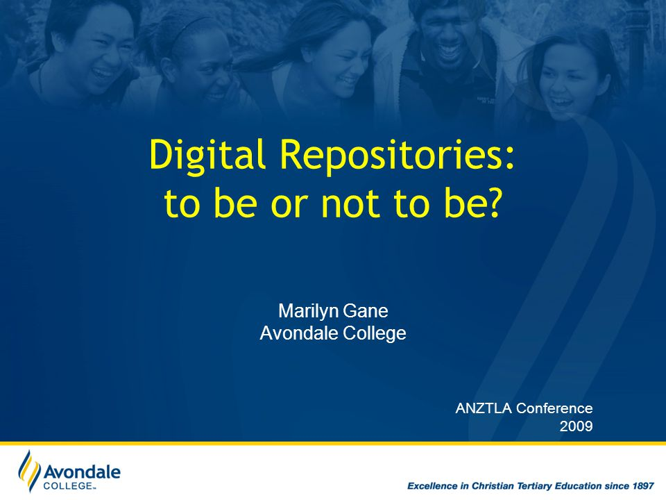 Digital Repositories: to be or not to be? Marilyn Gane Avondale College ANZTLA Conference 2009