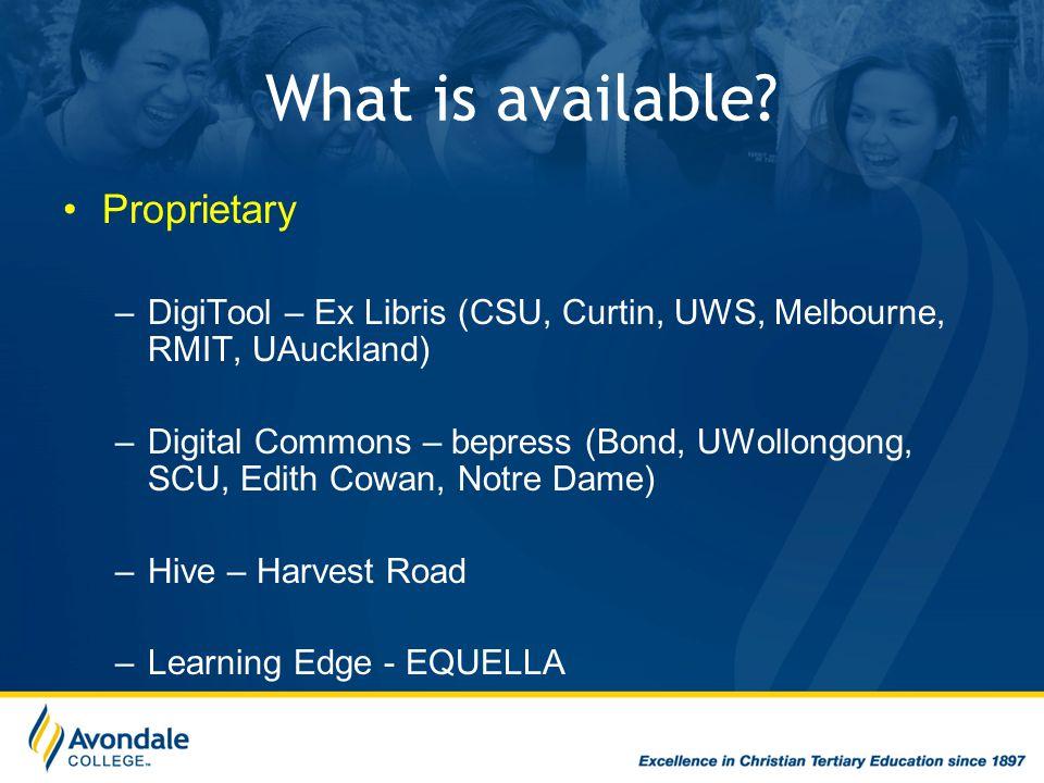 What is available? Proprietary –DigiTool – Ex Libris (CSU, Curtin, UWS, Melbourne, RMIT, UAuckland) –Digital Commons – bepress (Bond, UWollongong, SCU