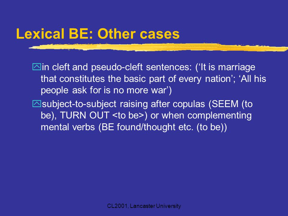 CL2001, Lancaster University Lexical BE: Other cases yin cleft and pseudo-cleft sentences: ('It is marriage that constitutes the basic part of every n