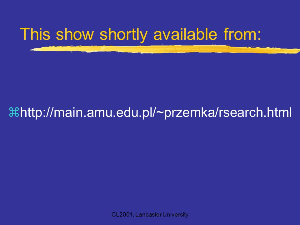 CL2001, Lancaster University This show shortly available from: zhttp://main.amu.edu.pl/~przemka/rsearch.html