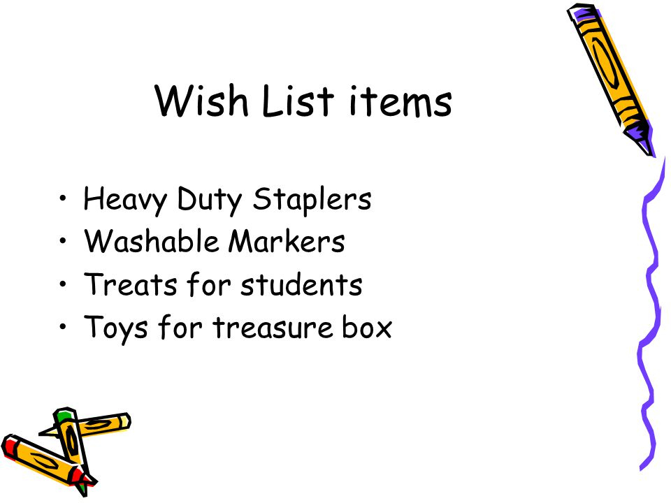 Wish List items Heavy Duty Staplers Washable Markers Treats for students Toys for treasure box