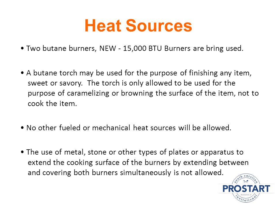 Heat Sources Two butane burners, NEW - 15,000 BTU Burners are bring used.