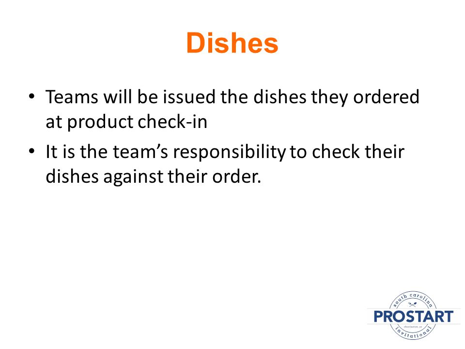 Dishes Teams will be issued the dishes they ordered at product check-in It is the team's responsibility to check their dishes against their order.