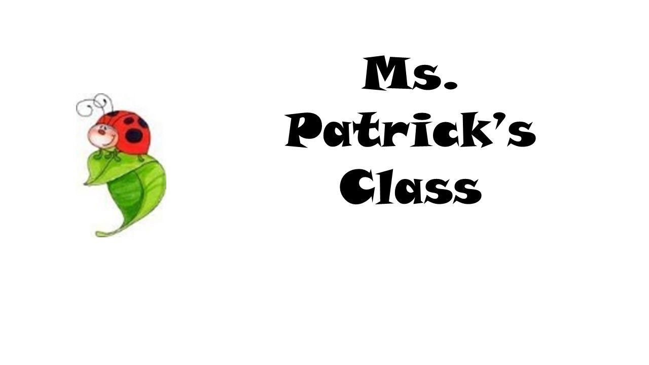 Ms. Patrick's Class