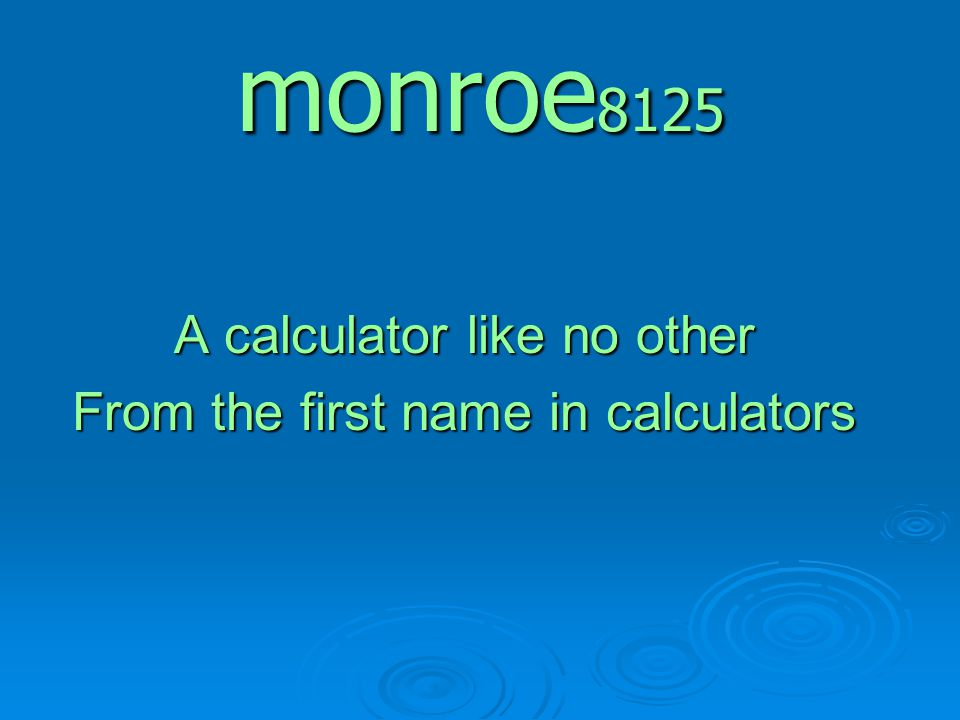monroe 8125 A calculator like no other From the first name in calculators