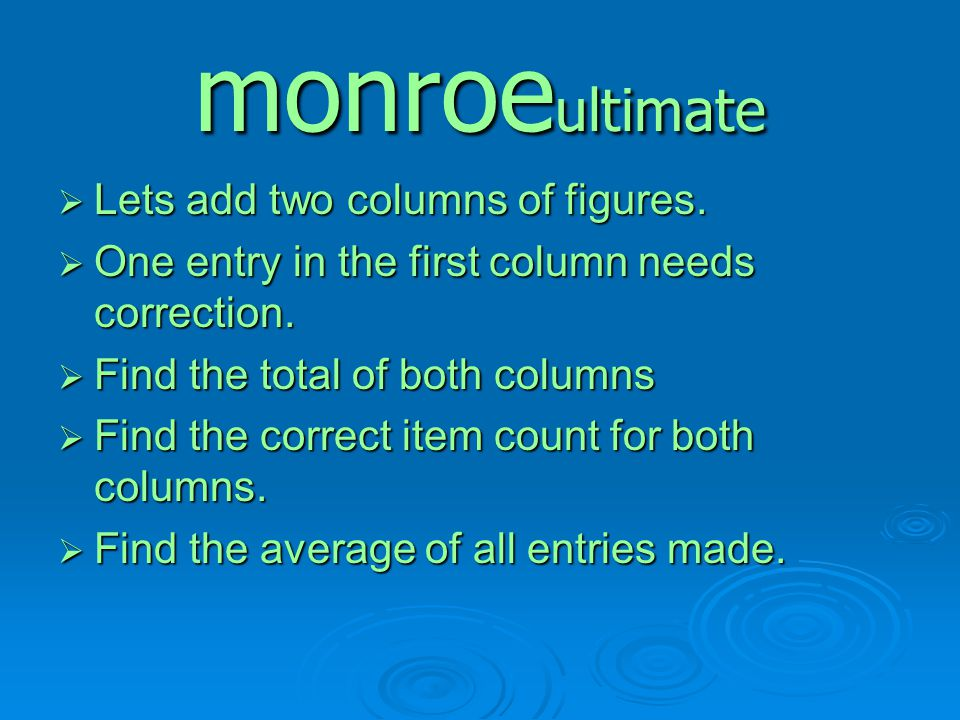monroe ultimate  Lets add two columns of figures.  One entry in the first column needs correction.  Find the total of both columns  Find the corre