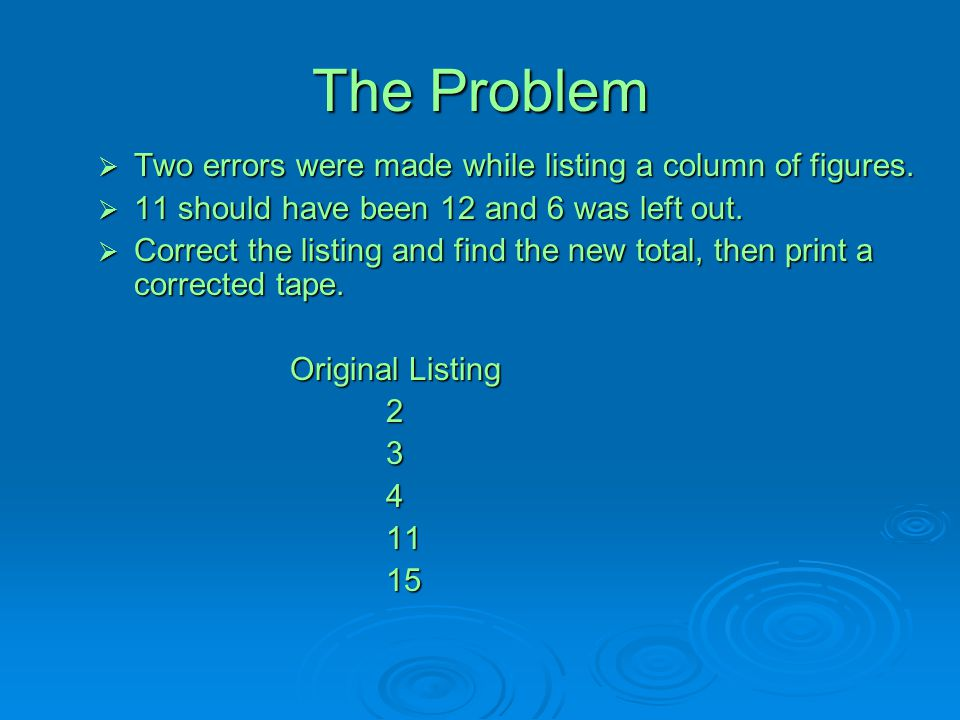 The Problem  Two errors were made while listing a column of figures.  11 should have been 12 and 6 was left out.  Correct the listing and find the