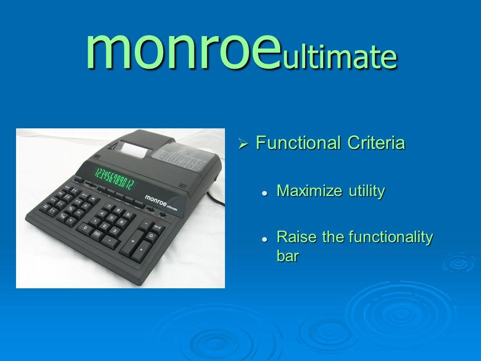 monroe ultimate  Functional Criteria Maximize utility Maximize utility Raise the functionality bar Raise the functionality bar