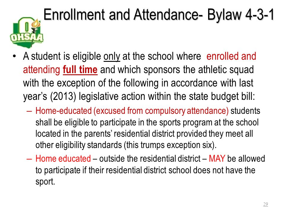 Presumptions that govern Bylaw 4- 3 – Enrollment and Attendance A student cannot attend a school without being officially enrolled. A student cannot b