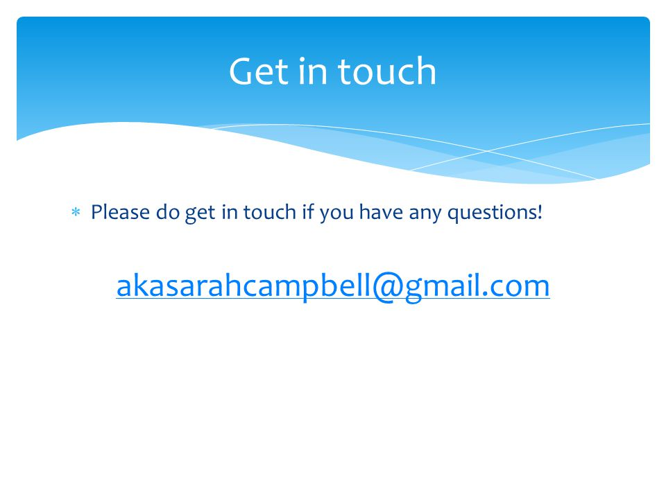  Please do get in touch if you have any questions! akasarahcampbell@gmail.com Get in touch