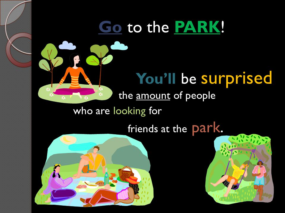 Go to the PARK! You'll be surprised the amount of people who are looking for friends at the park.