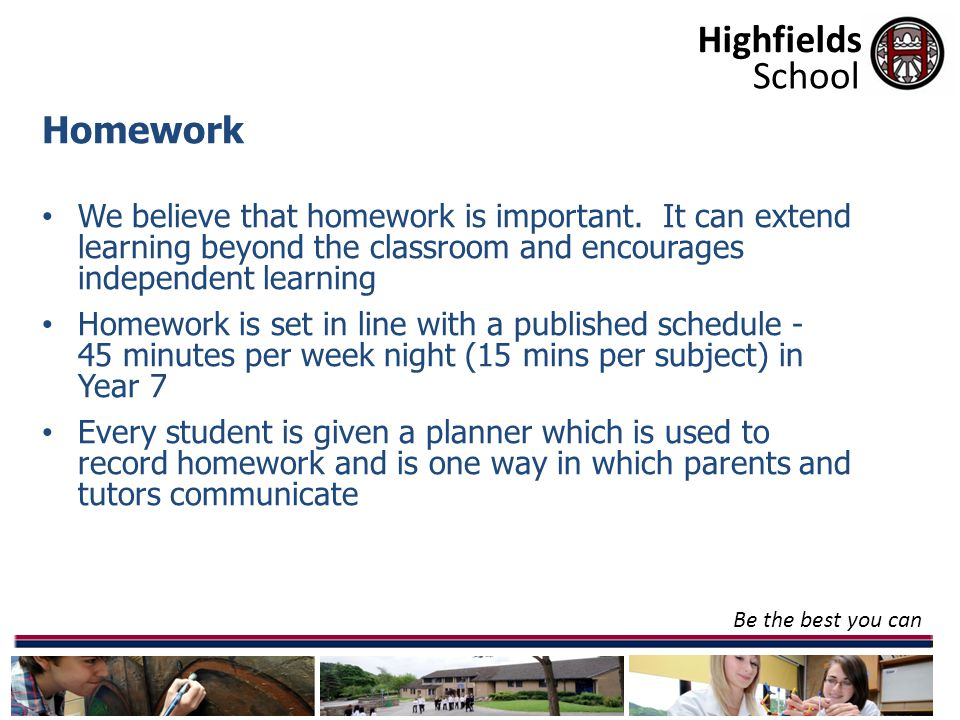 Highfields Be the best you can School Homework We believe that homework is important.