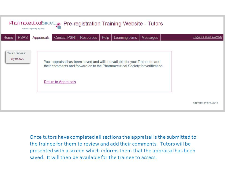 Once tutors have completed all sections the appraisal is the submitted to the trainee for them to review and add their comments.