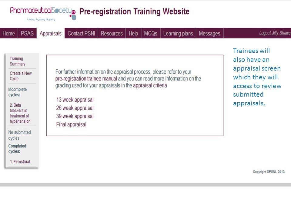 Slides of trainees appraisals screen Trainees will also have an appraisal screen which they will access to review submitted appraisals.