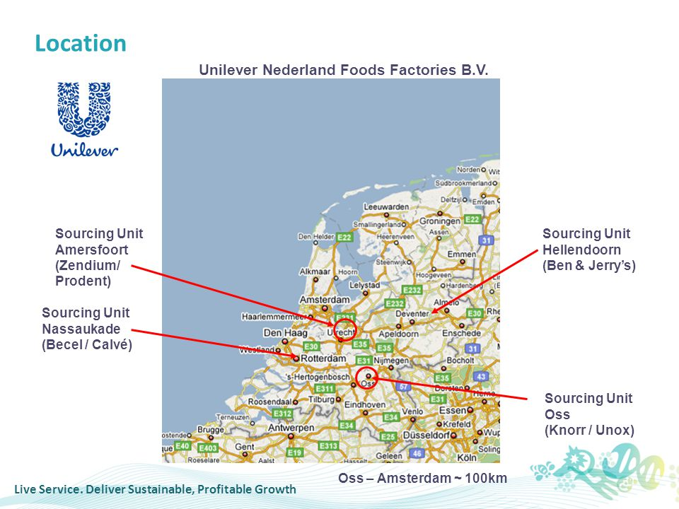 Sourcing Unit Oss (Knorr / Unox) Sourcing Unit Hellendoorn (Ben & Jerry's) Sourcing Unit Nassaukade (Becel / Calvé) Location Unilever Nederland Foods Factories B.V.