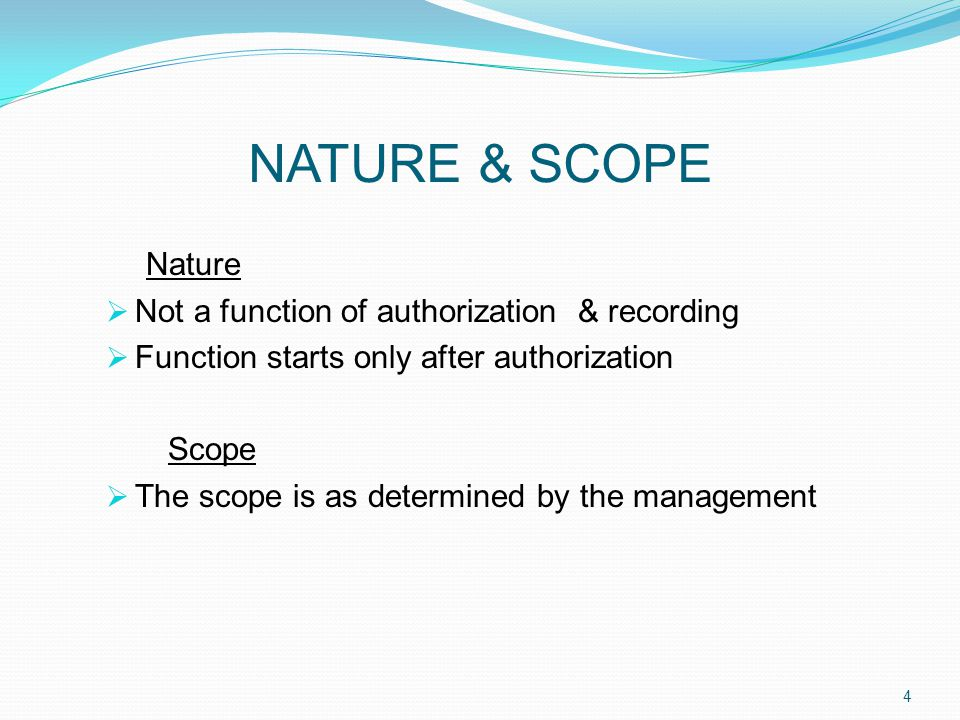 NATURE & SCOPE Nature  Not a function of authorization & recording  Function starts only after authorization Scope  The scope is as determined by the management 4