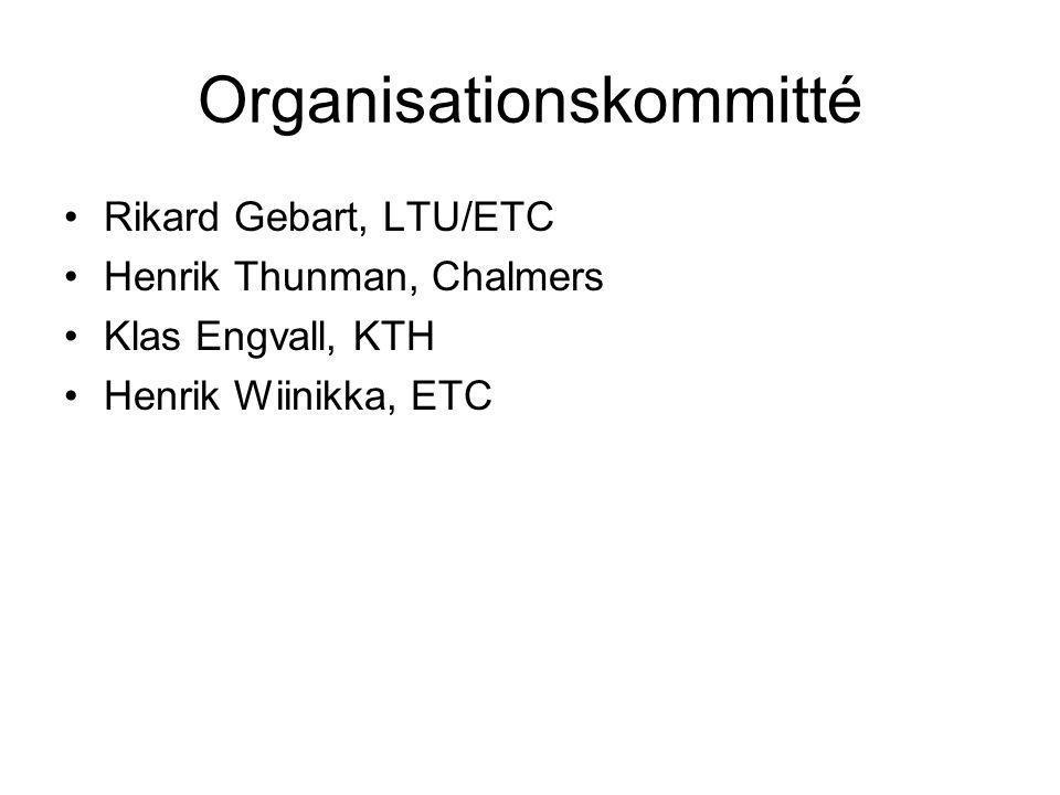 Organisationskommitté Rikard Gebart, LTU/ETC Henrik Thunman, Chalmers Klas Engvall, KTH Henrik Wiinikka, ETC