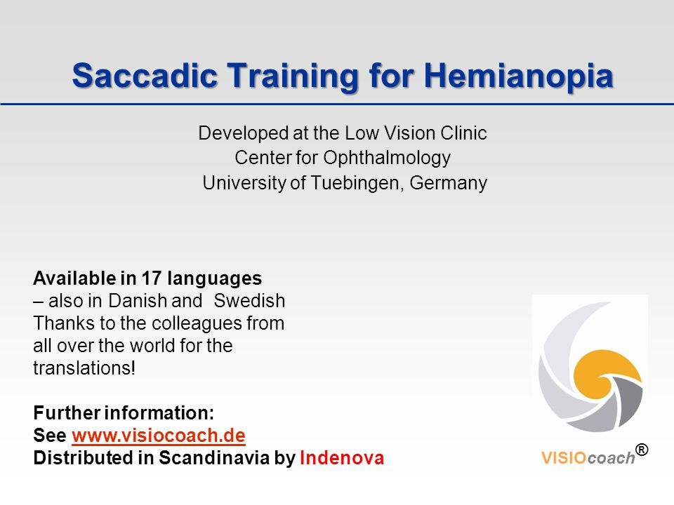 Saccadic Training for Hemianopia Developed at the Low Vision Clinic Center for Ophthalmology University of Tuebingen, Germany Available in 17 language