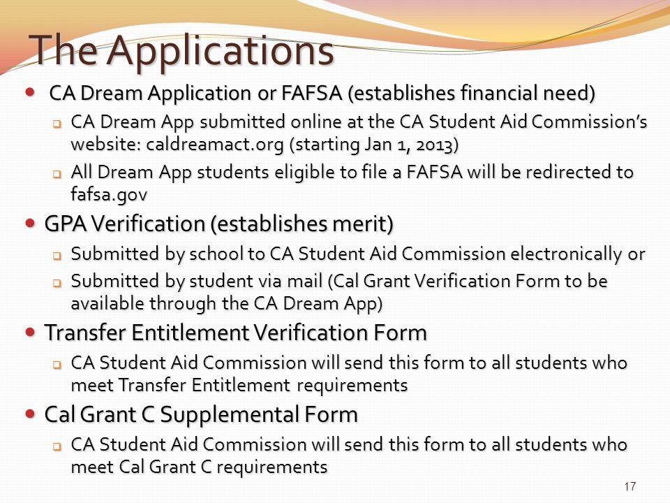 The Applications CA Dream Application or FAFSA (establishes financial need) CA Dream Application or FAFSA (establishes financial need)  CA Dream App