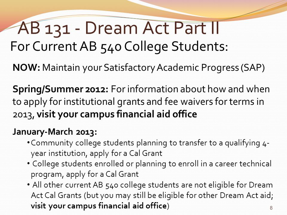 AB 131 - Dream Act Part II For Current AB 540 College Students: NOW: Maintain your Satisfactory Academic Progress (SAP) January-March 2013: Community
