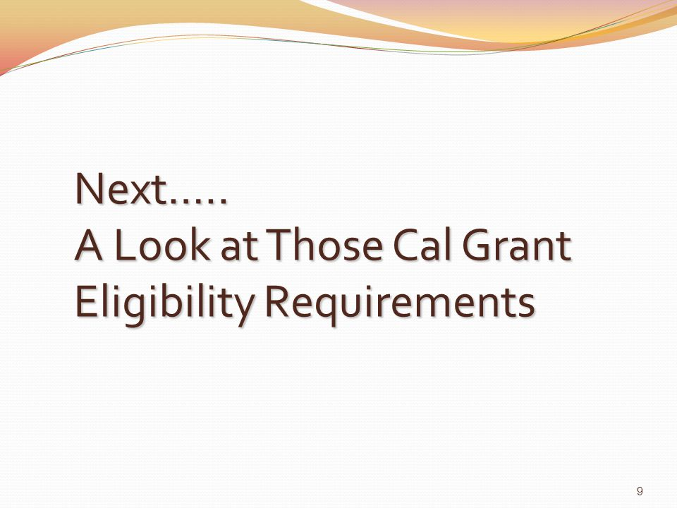 Types of Cal Grants for which Dream Act Students May Now Qualify Cal Grant A High School Entitlement High School Entitlement CCC Transfer Entitlement CCC Transfer Entitlement Cal Grant B High School Entitlement High School Entitlement CCC Transfer Entitlement CCC Transfer Entitlement Cal Grant C 10