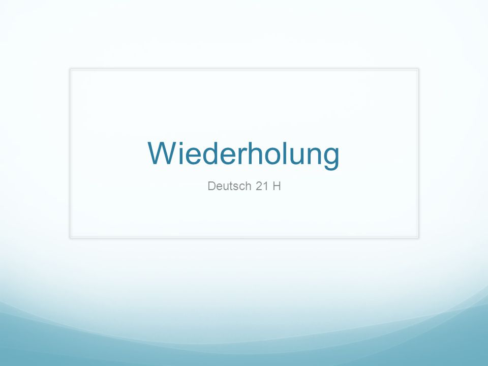 Wiederholung Deutsch 21 H