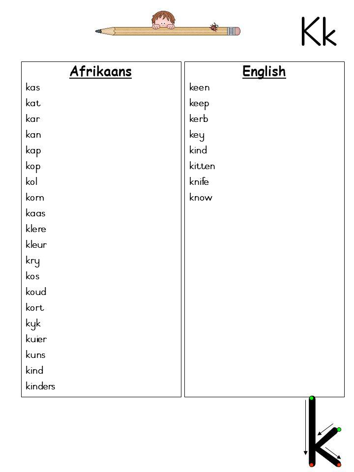 Kk Afrikaans kas kat kar kan kap kop kol kom kaas klere kleur kry kos koud kort kyk kuier kuns kind kinders English keen keep kerb key kind kitten knife know