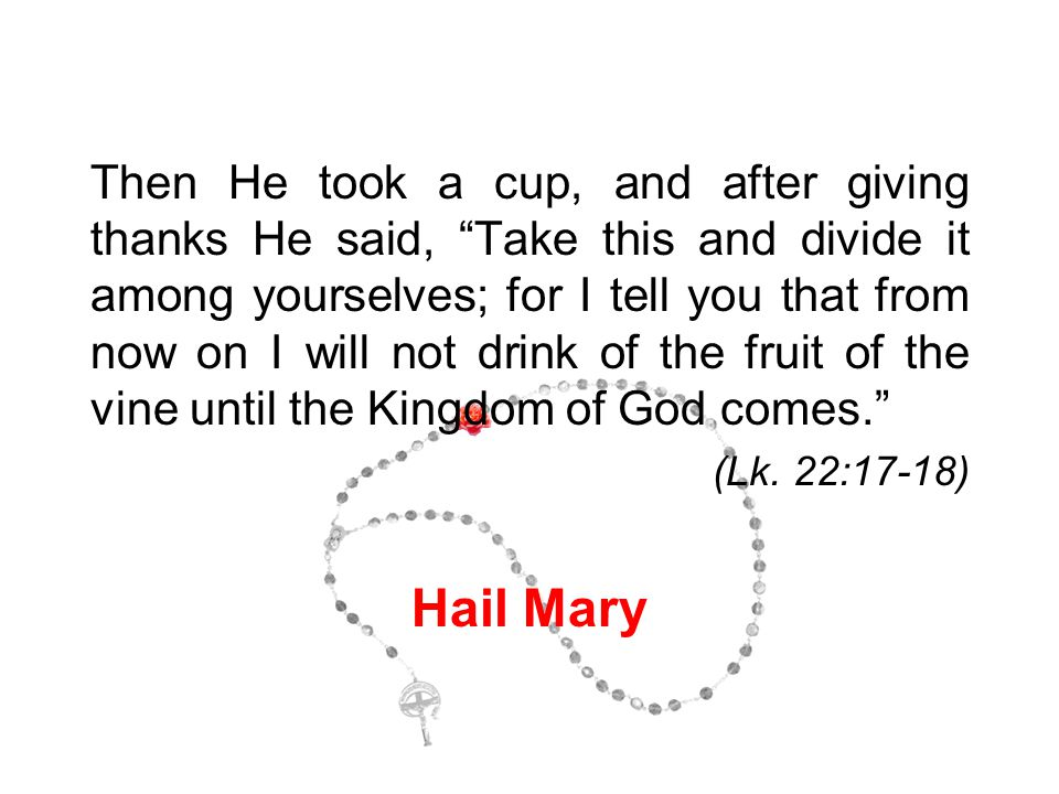 """Then He took a cup, and after giving thanks He said, """"Take this and divide it among yourselves; for I tell you that from now on I will not drink of th"""
