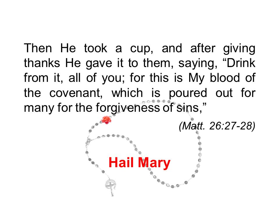"""Then He took a cup, and after giving thanks He gave it to them, saying, """"Drink from it, all of you; for this is My blood of the covenant, which is pou"""
