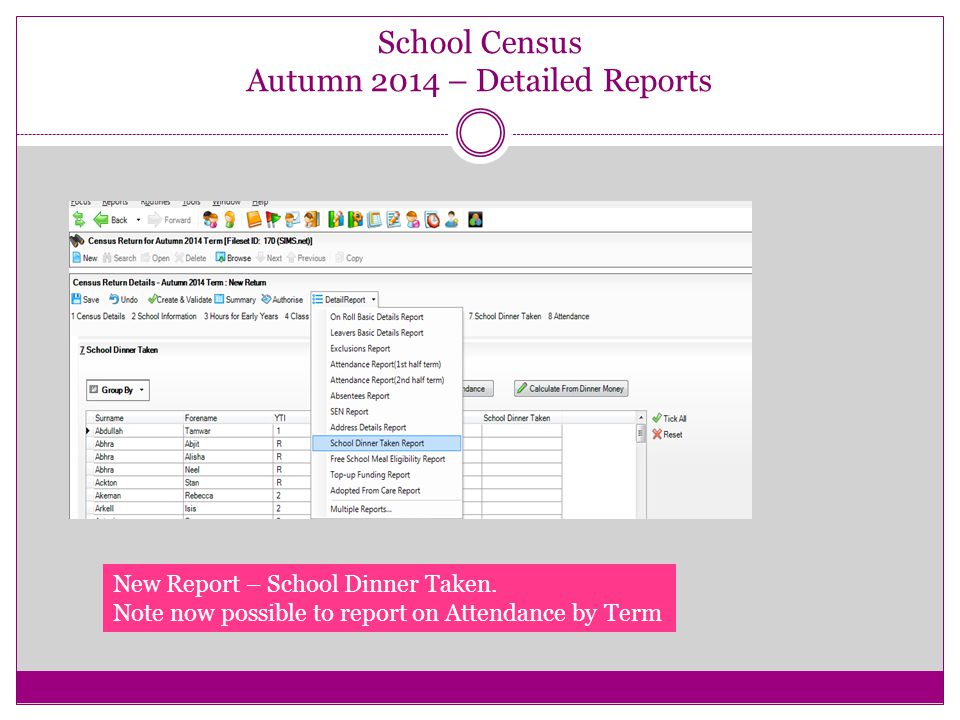 School Census Autumn 2014 – Detailed Reports New Report – School Dinner Taken. Note now possible to report on Attendance by Term
