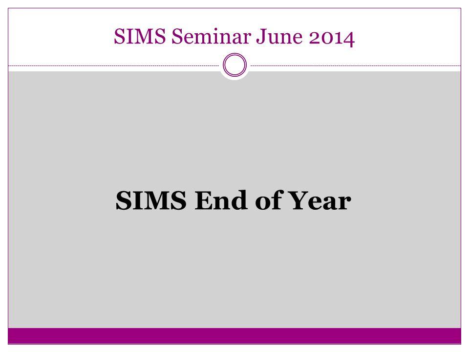 SIMS Seminar June 2014 SIMS End of Year