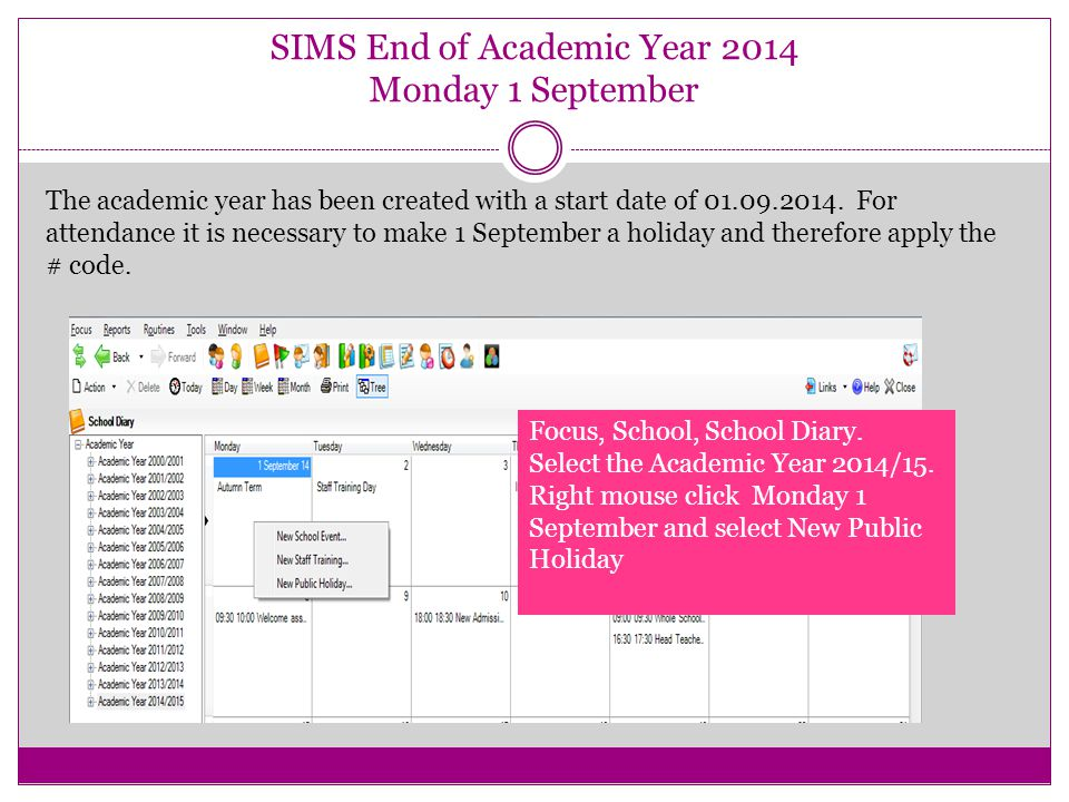 SIMS End of Academic Year 2014 Monday 1 September The academic year has been created with a start date of 01.09.2014.