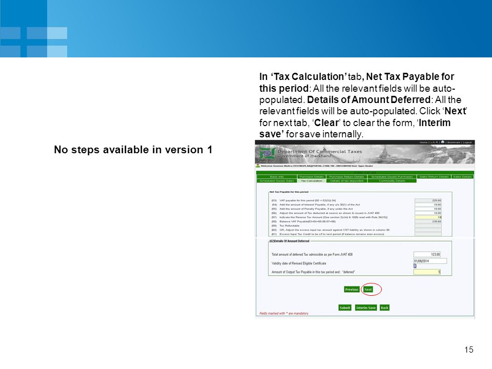 15 No steps available in version 1 In 'Tax Calculation' tab, Net Tax Payable for this period: All the relevant fields will be auto- populated. Details