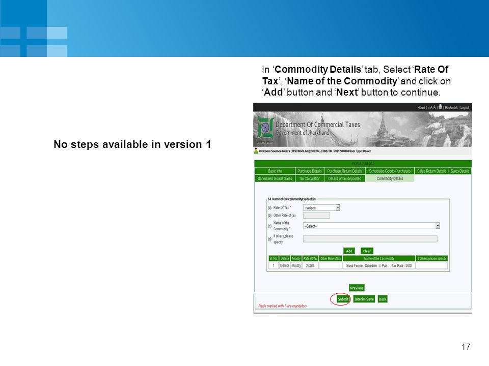 17 No steps available in version 1 In 'Commodity Details' tab, Select 'Rate Of Tax', 'Name of the Commodity' and click on 'Add' button and 'Next' butt