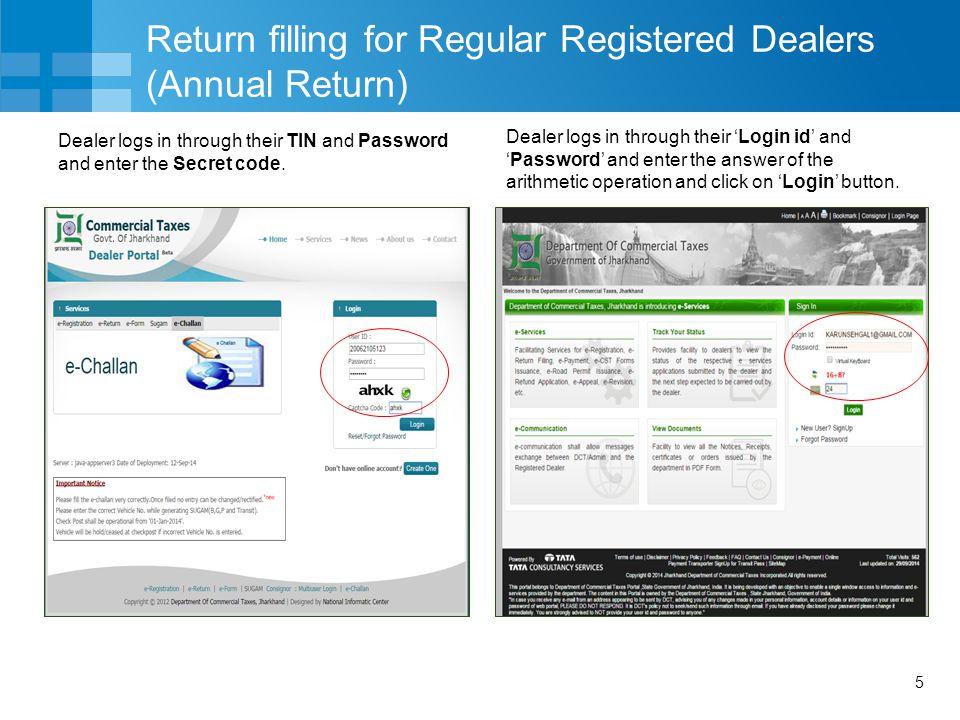 5 Return filling for Regular Registered Dealers (Annual Return) Dealer logs in through their TIN and Password and enter the Secret code. Dealer logs i