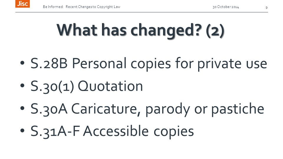 Be Informed: Recent Changes to Copyright Law 30 October 2014 9 What has changed.