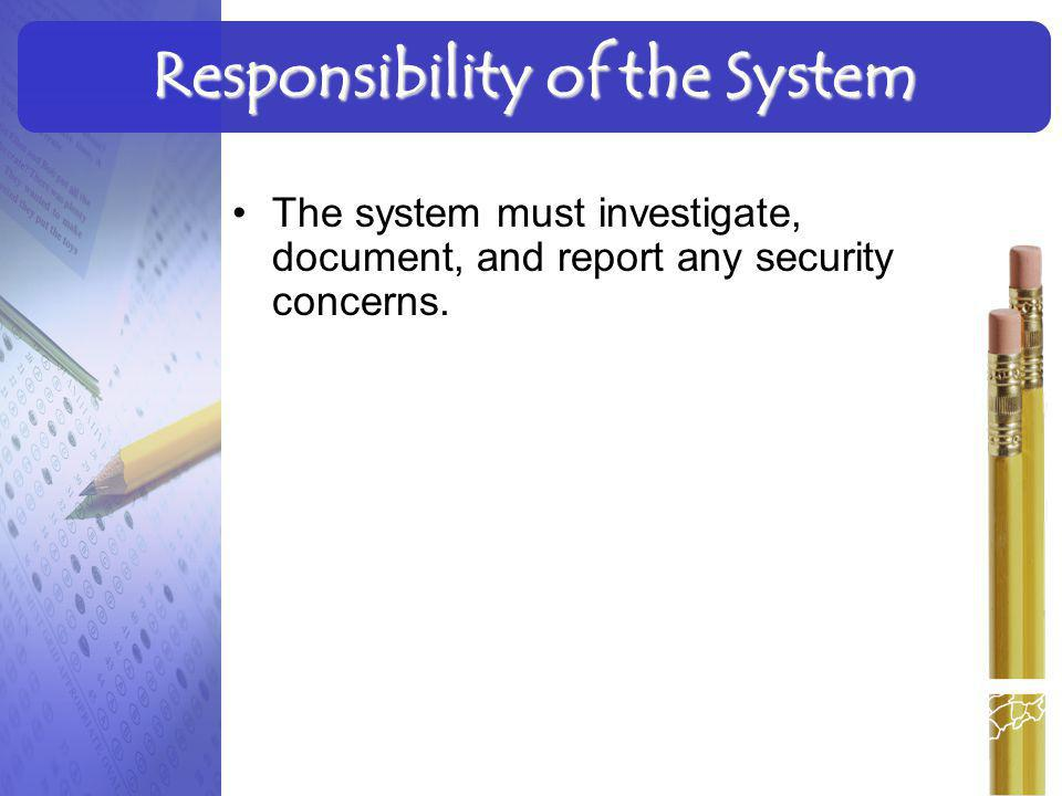 The system must investigate, document, and report any security concerns. Responsibility of the System 3