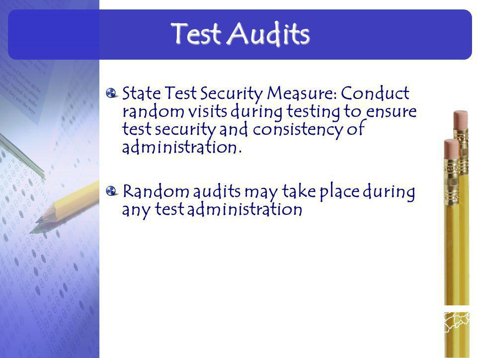 State Test Security Measure: Conduct random visits during testing to ensure test security and consistency of administration. Random audits may take pl