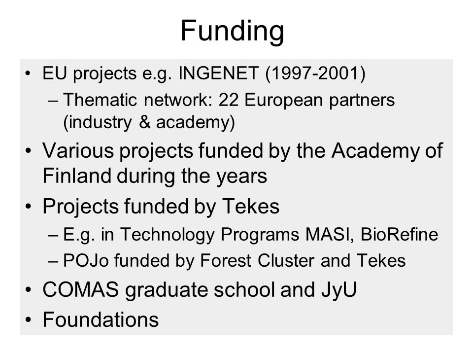 Funding EU projects e.g. INGENET (1997-2001) –Thematic network: 22 European partners (industry & academy) Various projects funded by the Academy of Fi